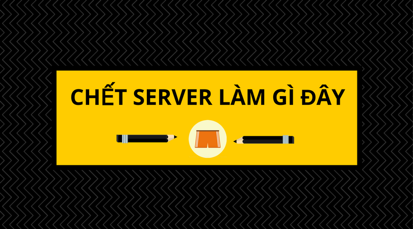 chet-server-lam-gi-day